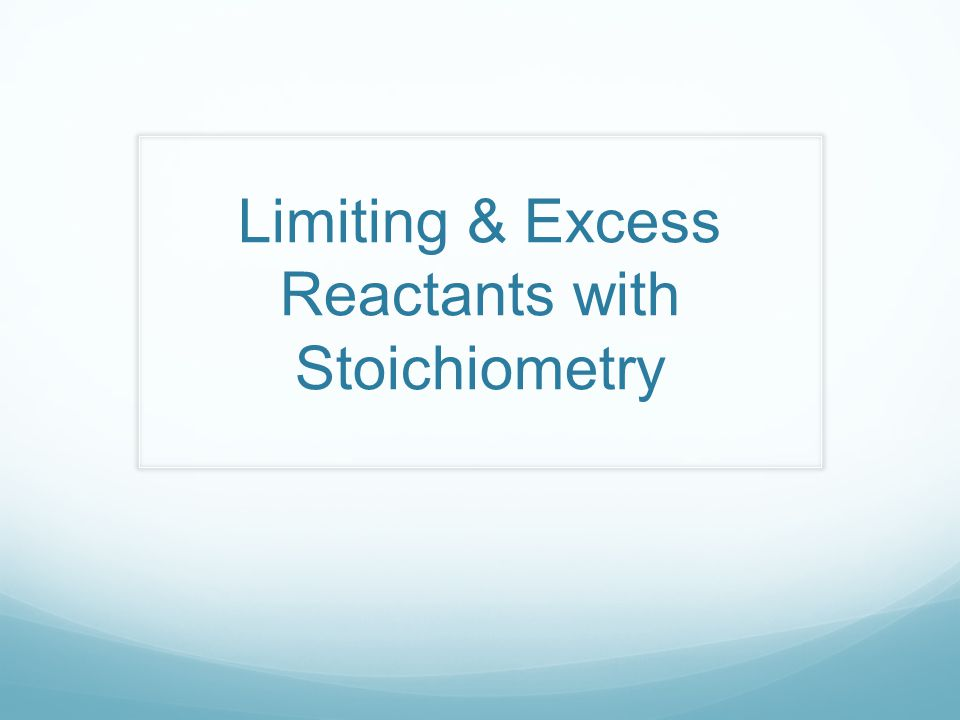 Limiting & Excess Reactants with Stoichiometry