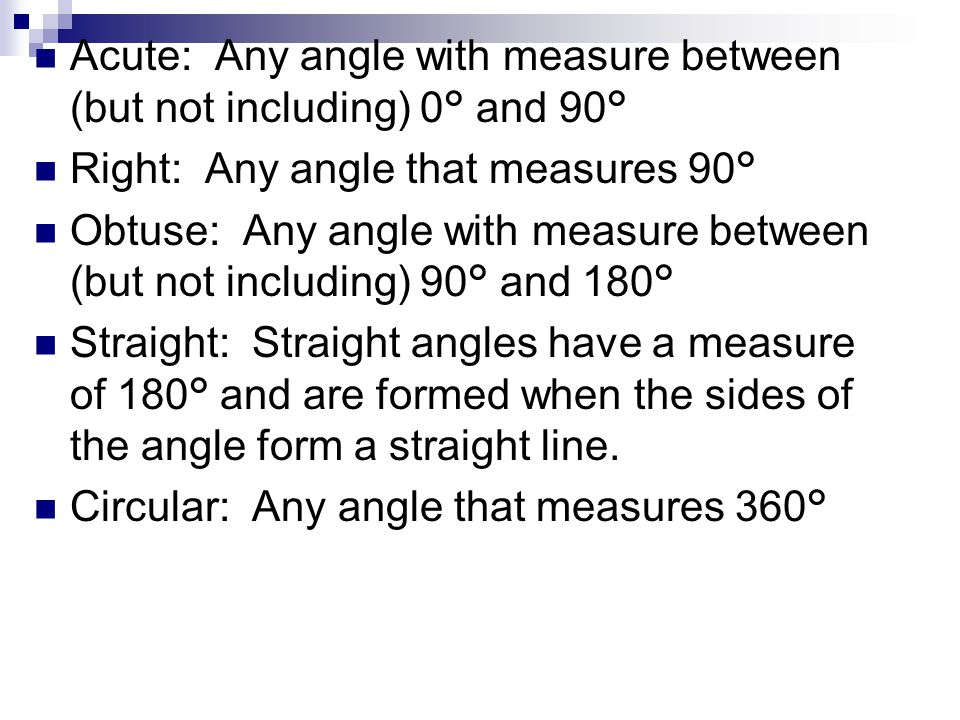 Acute: Any angle with measure between (but not including) 0° and 90°