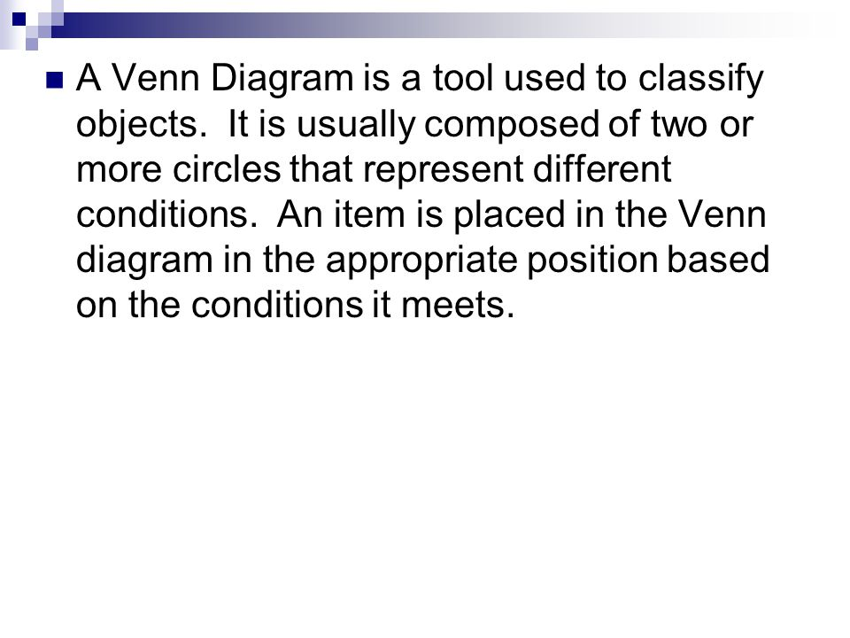 A Venn Diagram is a tool used to classify objects