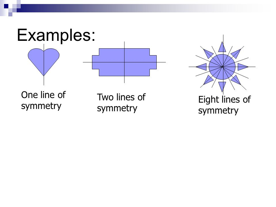 Examples: One line of symmetry Two lines of symmetry