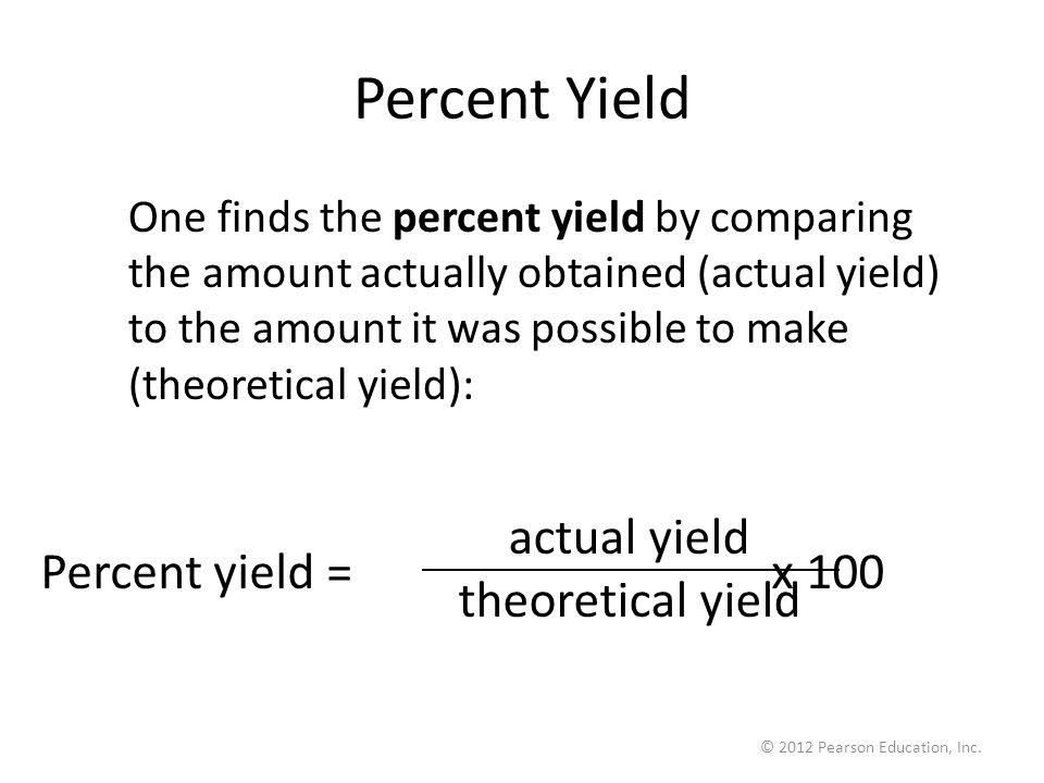Percent Yield actual yield theoretical yield Percent yield = x 100