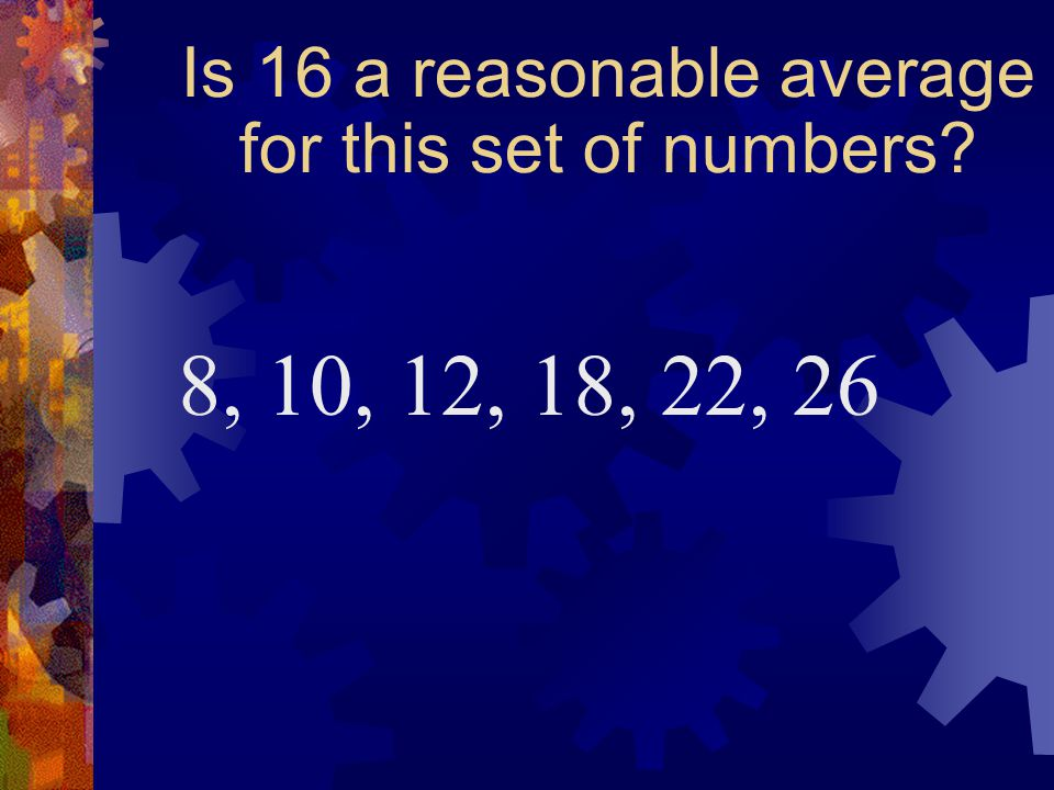 Is 16 a reasonable average for this set of numbers