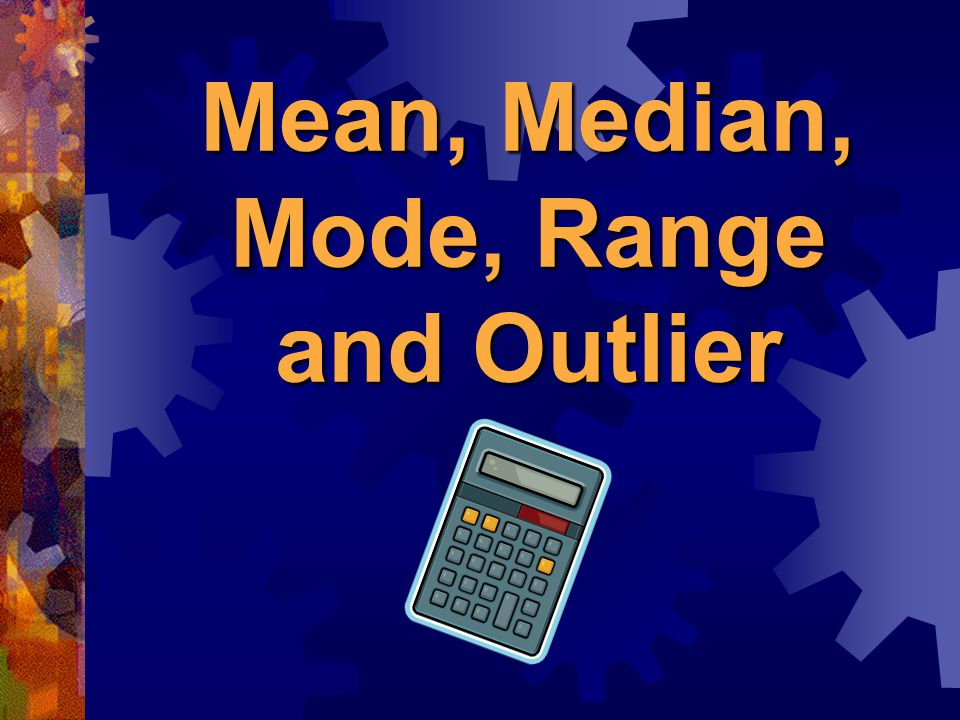 Mean, Median, Mode, Range and Outlier