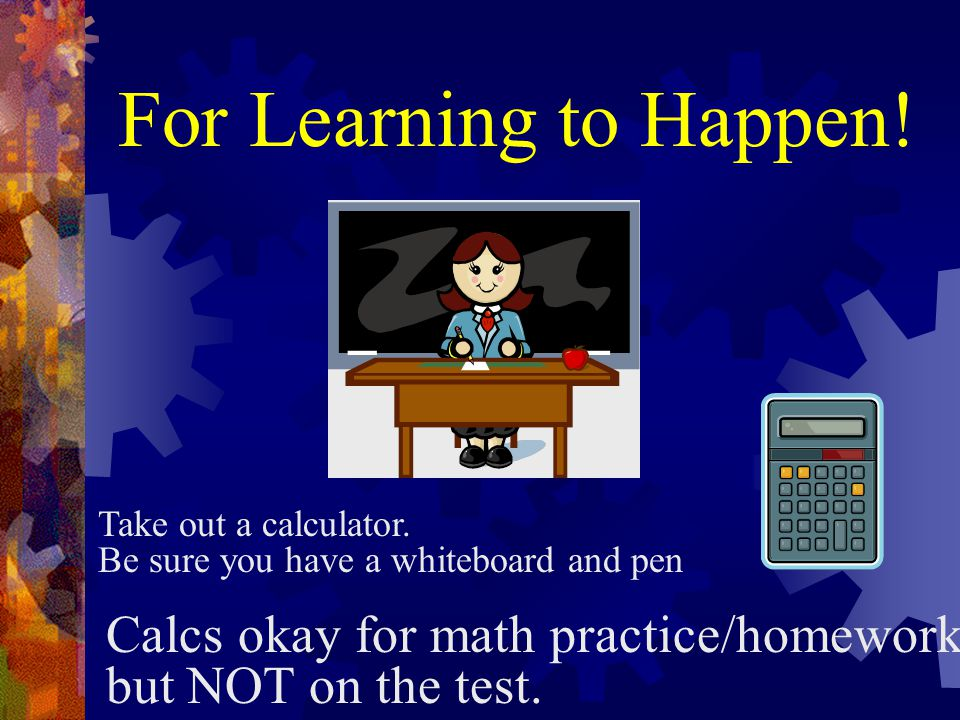 For Learning to Happen! Calcs okay for math practice/homework,