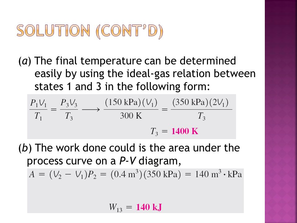 Solution (cont'd) (a) The final temperature can be determined easily by using the ideal-gas relation between states 1 and 3 in the following form: