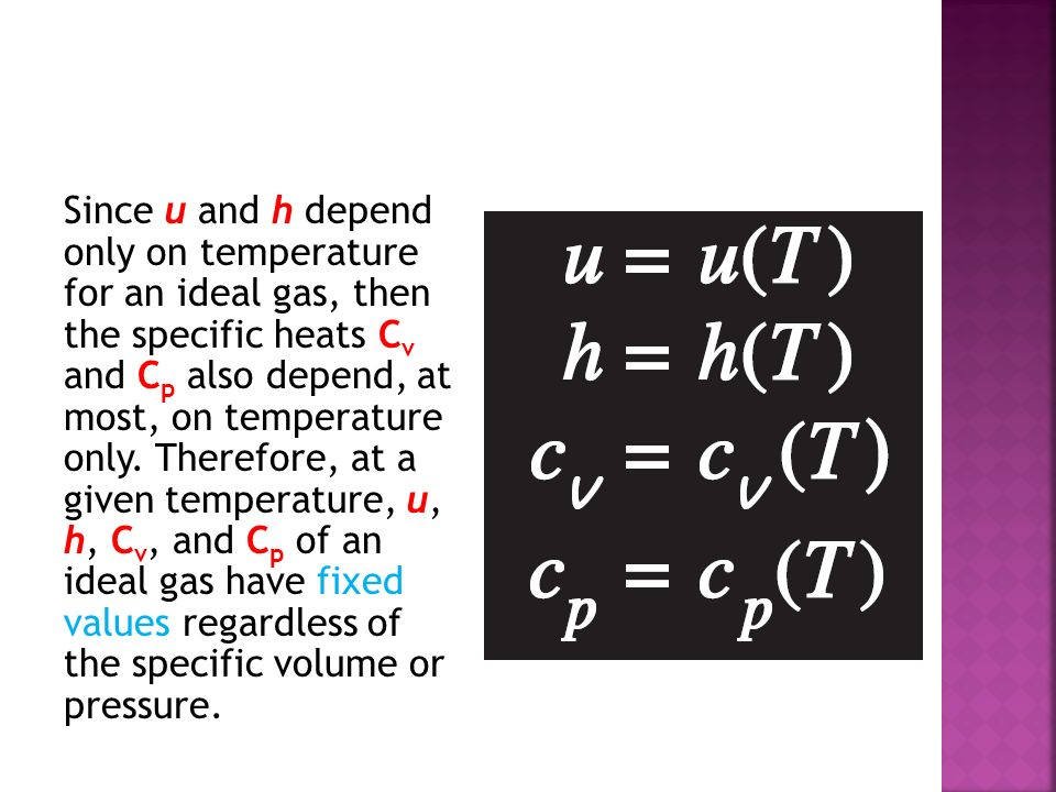 Since u and h depend only on temperature for an ideal gas, then the specific heats Cv and Cp also depend, at most, on temperature only.