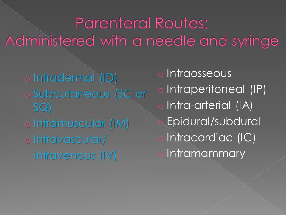 Parenteral Routes: Administered with a needle and syringe