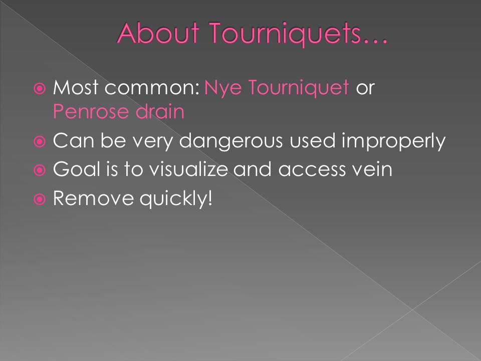 About Tourniquets… Most common: Nye Tourniquet or Penrose drain
