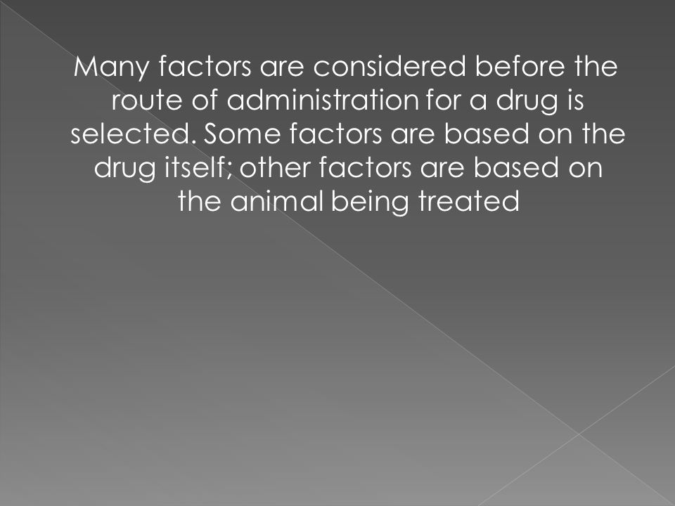 Many factors are considered before the route of administration for a drug is selected.