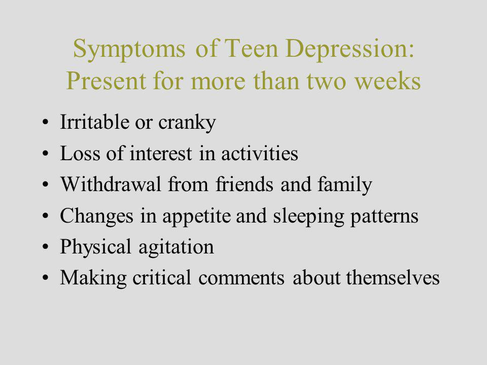 Symptoms of Teen Depression: Present for more than two weeks