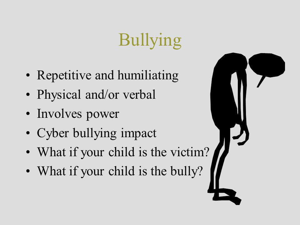 Bullying Repetitive and humiliating Physical and/or verbal