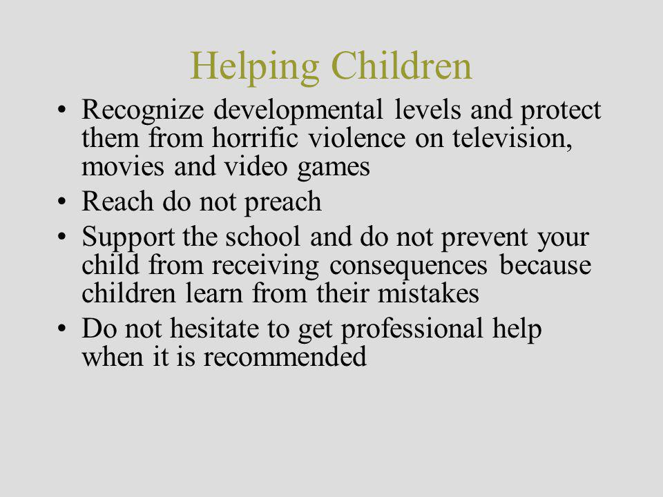 Helping Children Recognize developmental levels and protect them from horrific violence on television, movies and video games.