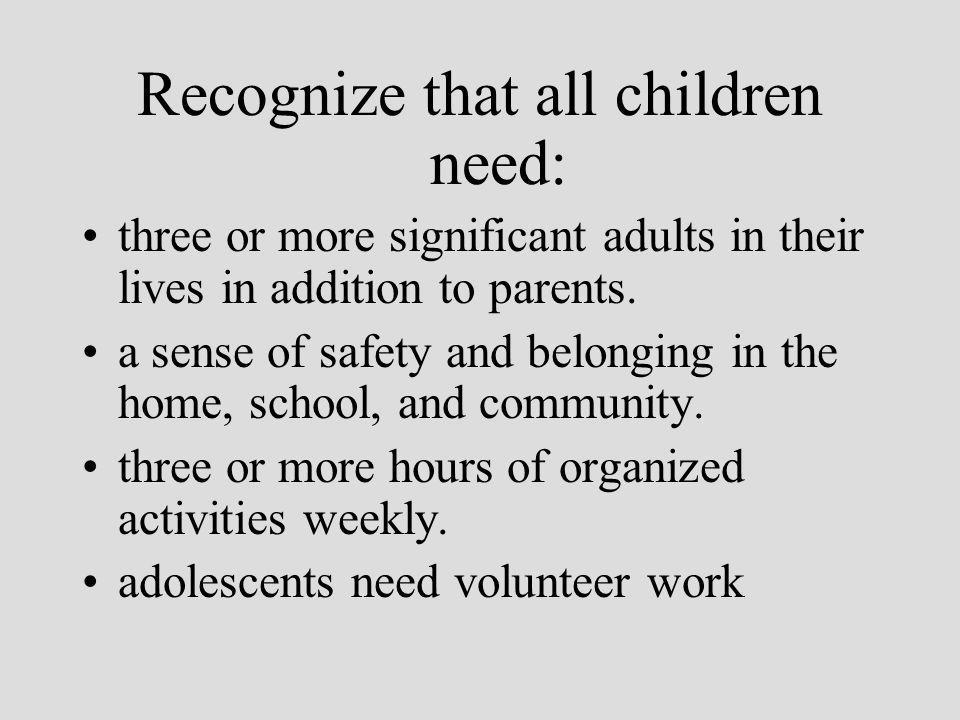 Recognize that all children need: