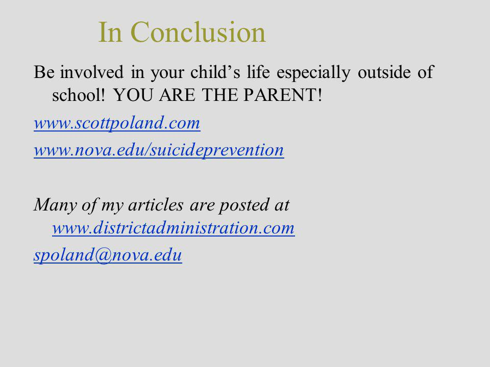 In Conclusion Be involved in your child's life especially outside of school! YOU ARE THE PARENT! www.scottpoland.com.