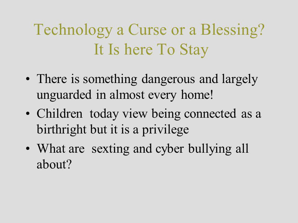 Technology a Curse or a Blessing It Is here To Stay