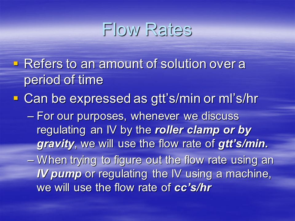 Flow Rates Refers to an amount of solution over a period of time