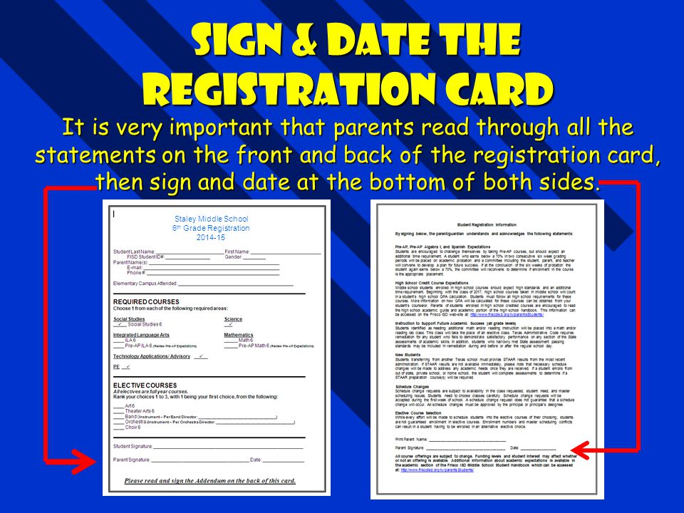 Sign & Date the Registration Card It is very important that parents read through all the statements on the front and back of the registration card, then sign and date at the bottom of both sides.