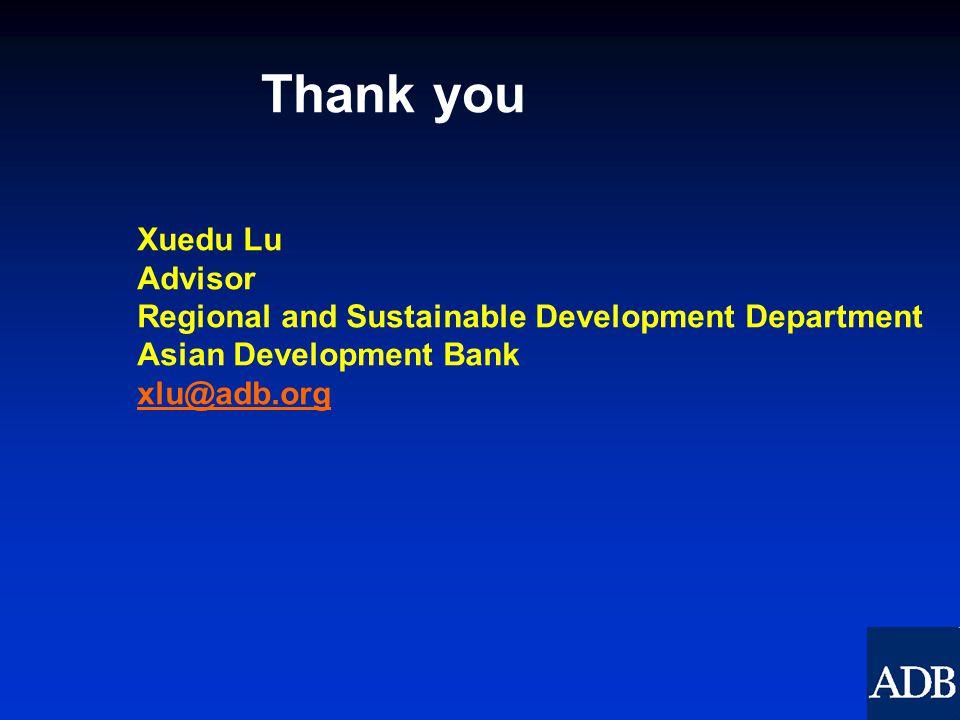 Thank you Xuedu Lu Advisor Regional and Sustainable Development Department Asian Development Bank xlu@adb.org.