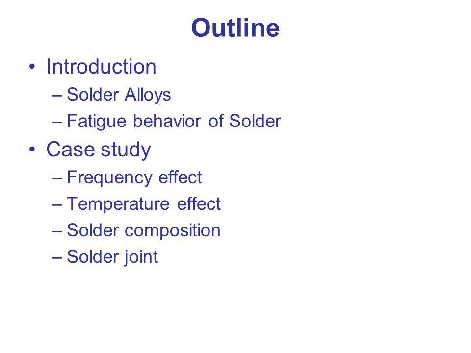 Outline Introduction Case study Solder Alloys