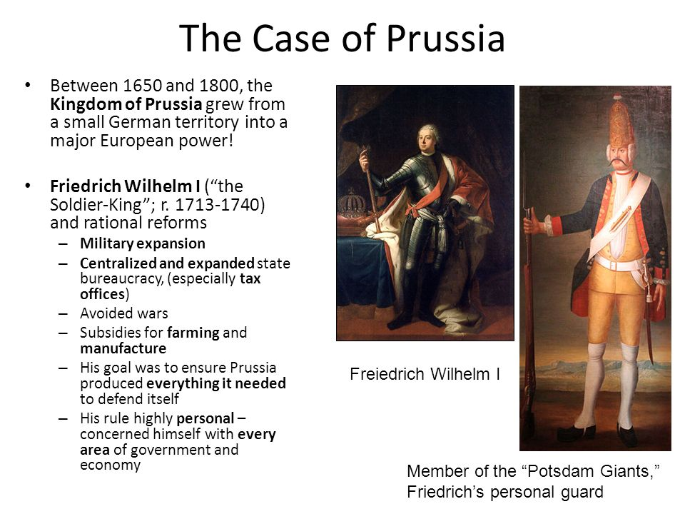 The Case of Prussia Between 1650 and 1800, the Kingdom of Prussia grew from a small German territory into a major European power!