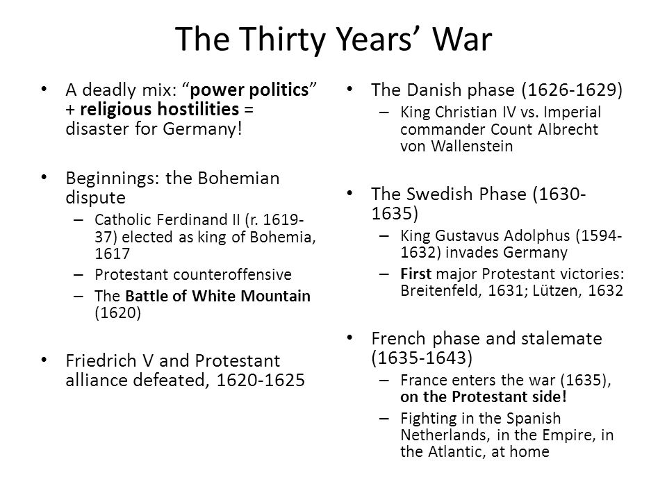 The Thirty Years' War A deadly mix: power politics + religious hostilities = disaster for Germany!