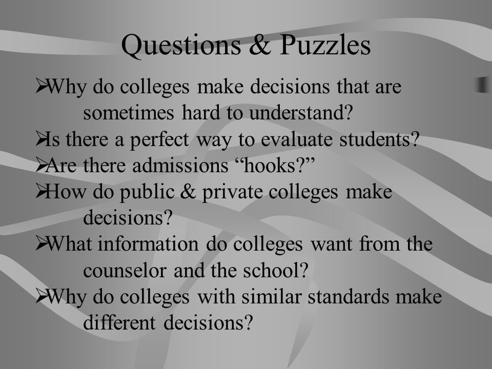 Questions & Puzzles Why do colleges make decisions that are sometimes hard to understand Is there a perfect way to evaluate students