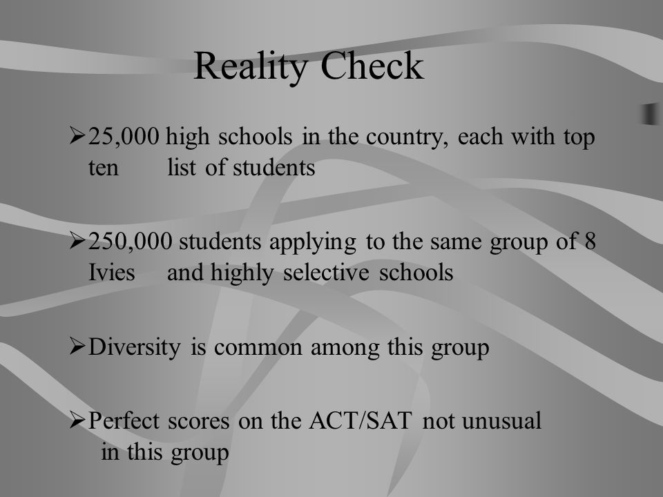 Reality Check 25,000 high schools in the country, each with top ten list of students.