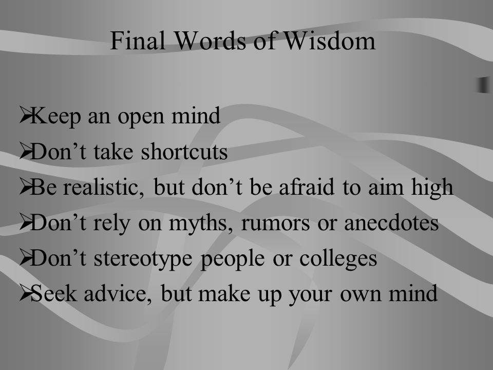 Final Words of Wisdom Keep an open mind Don't take shortcuts