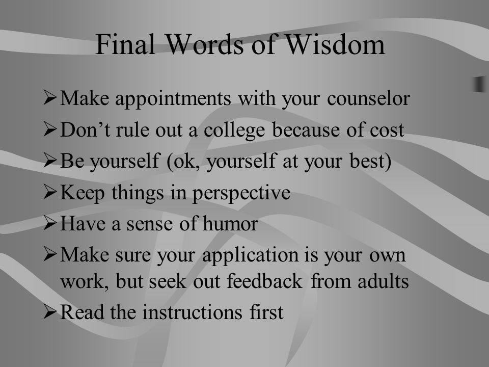 Final Words of Wisdom Make appointments with your counselor