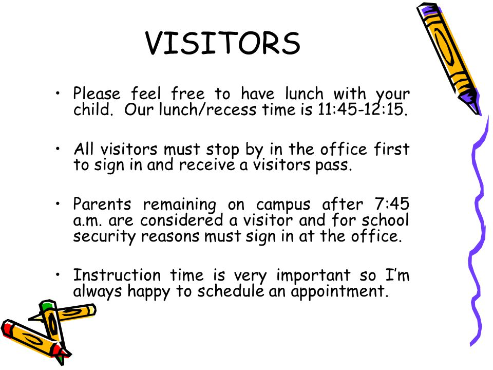 VISITORS Please feel free to have lunch with your child. Our lunch/recess time is 11:45-12:15.