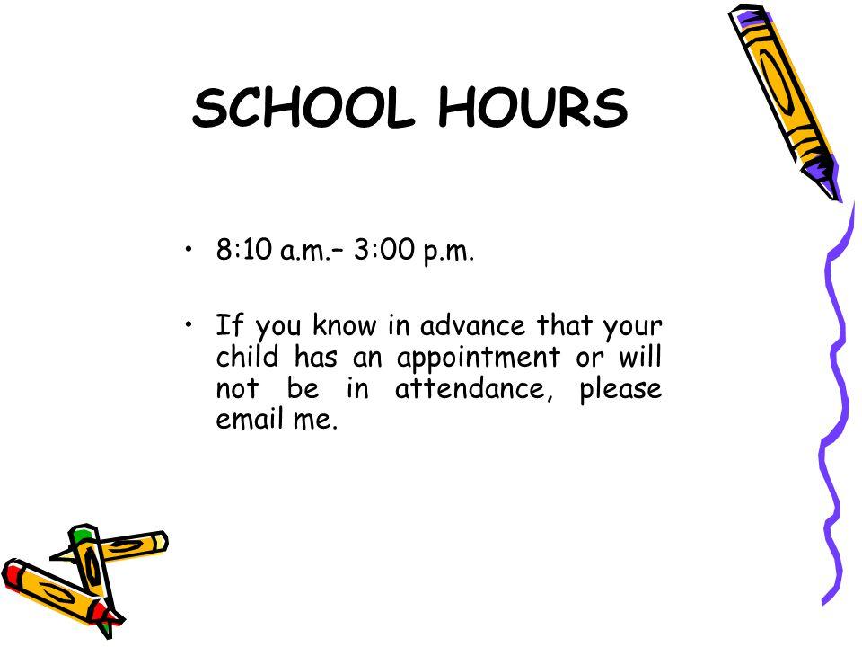 SCHOOL HOURS 8:10 a.m.– 3:00 p.m.