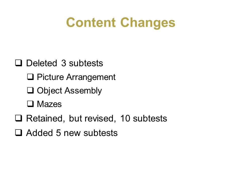 Content Changes Deleted 3 subtests Retained, but revised, 10 subtests