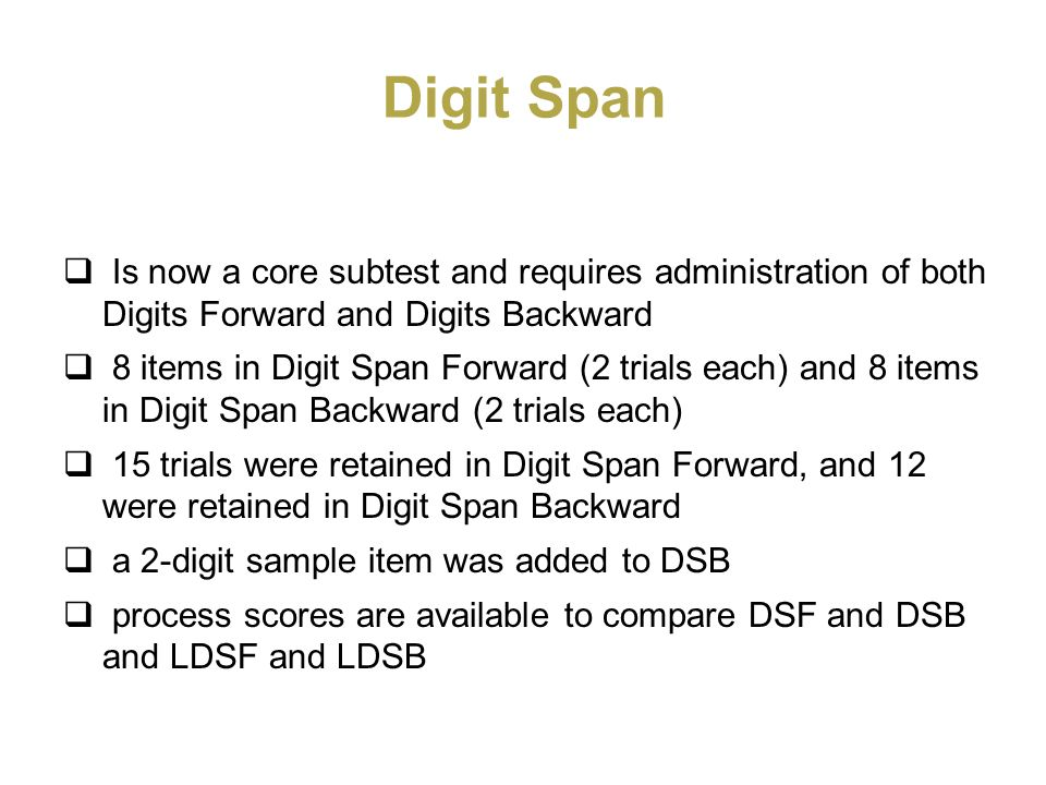 Digit SpanIs now a core subtest and requires administration of both Digits Forward and Digits Backward.