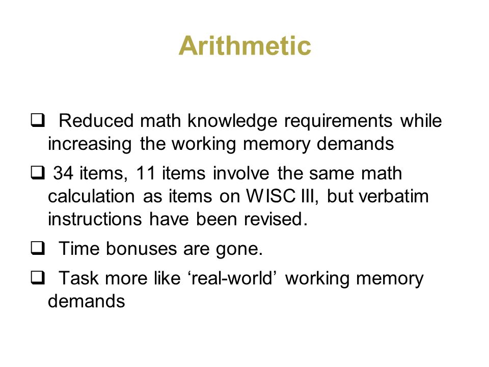 Arithmetic Reduced math knowledge requirements while increasing the working memory demands.