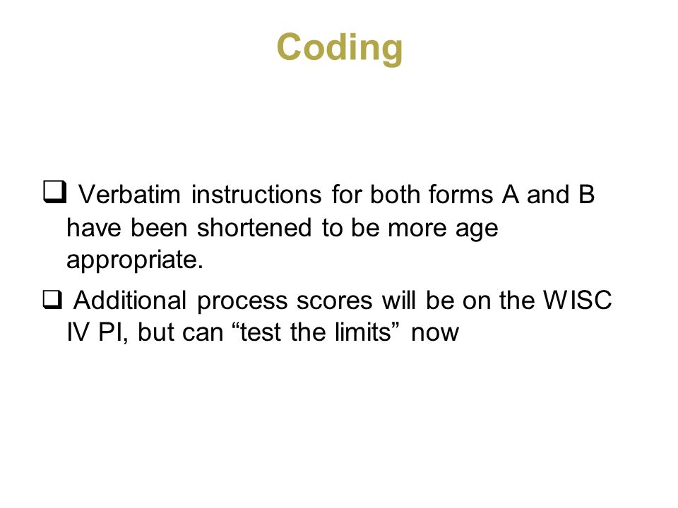 Coding Verbatim instructions for both forms A and B have been shortened to be more age appropriate.