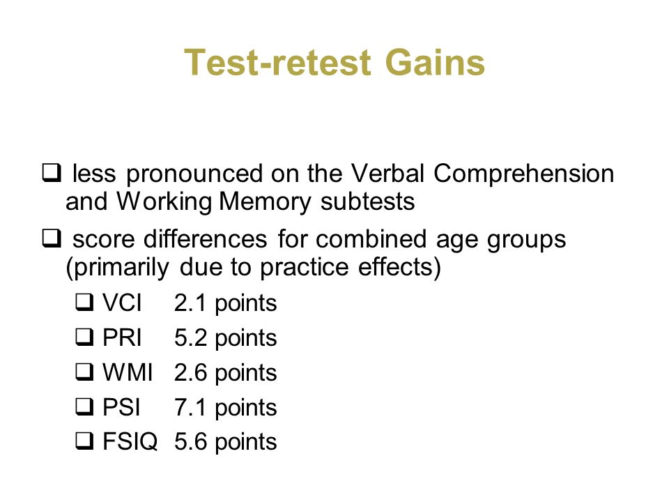 Test-retest Gains less pronounced on the Verbal Comprehension and Working Memory subtests.