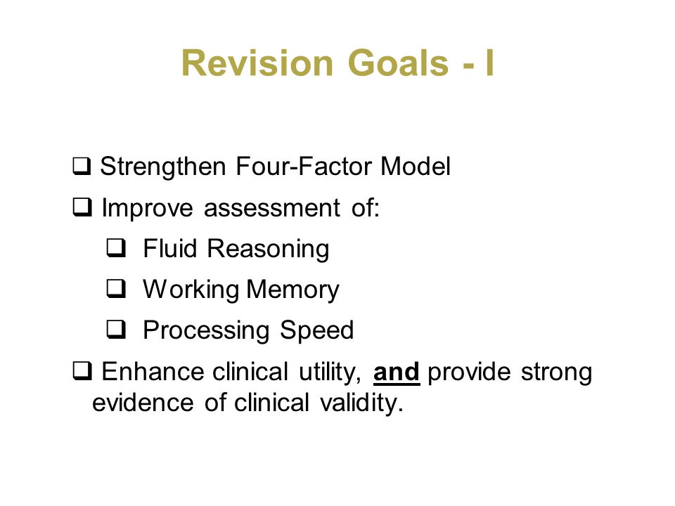 Revision Goals - I Improve assessment of: Fluid Reasoning
