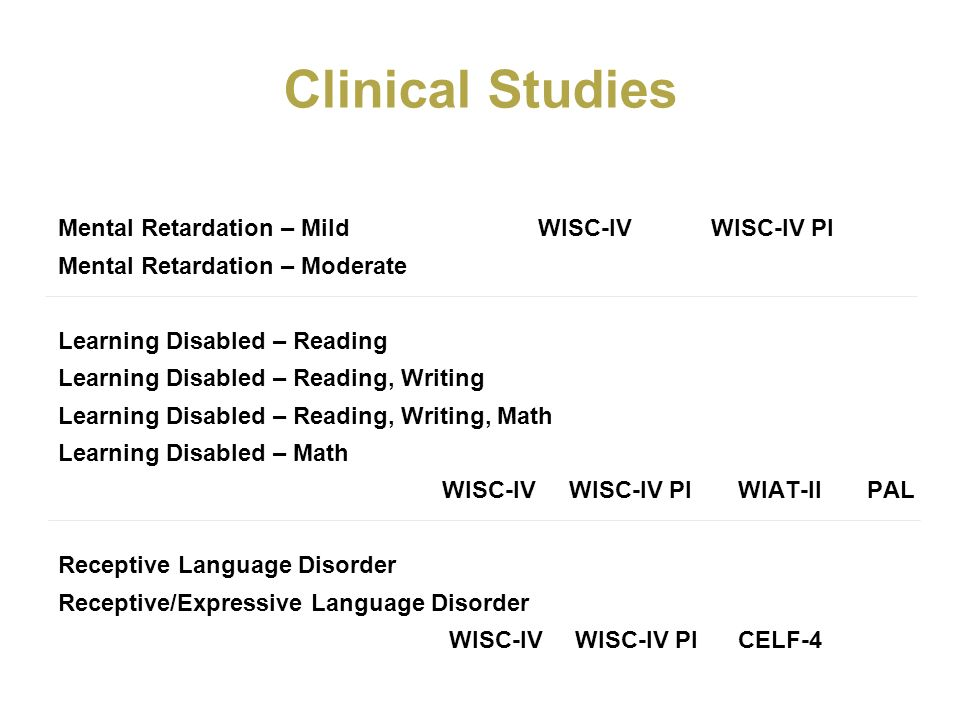 Clinical Studies Mental Retardation – Mild WISC-IV WISC-IV PI