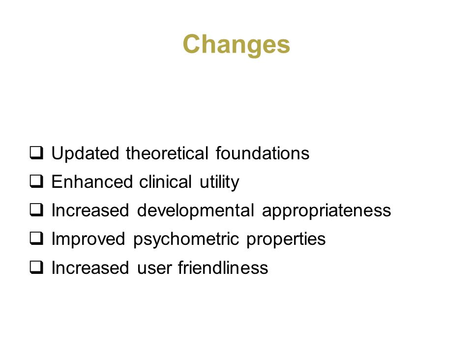 Changes Updated theoretical foundations Enhanced clinical utility