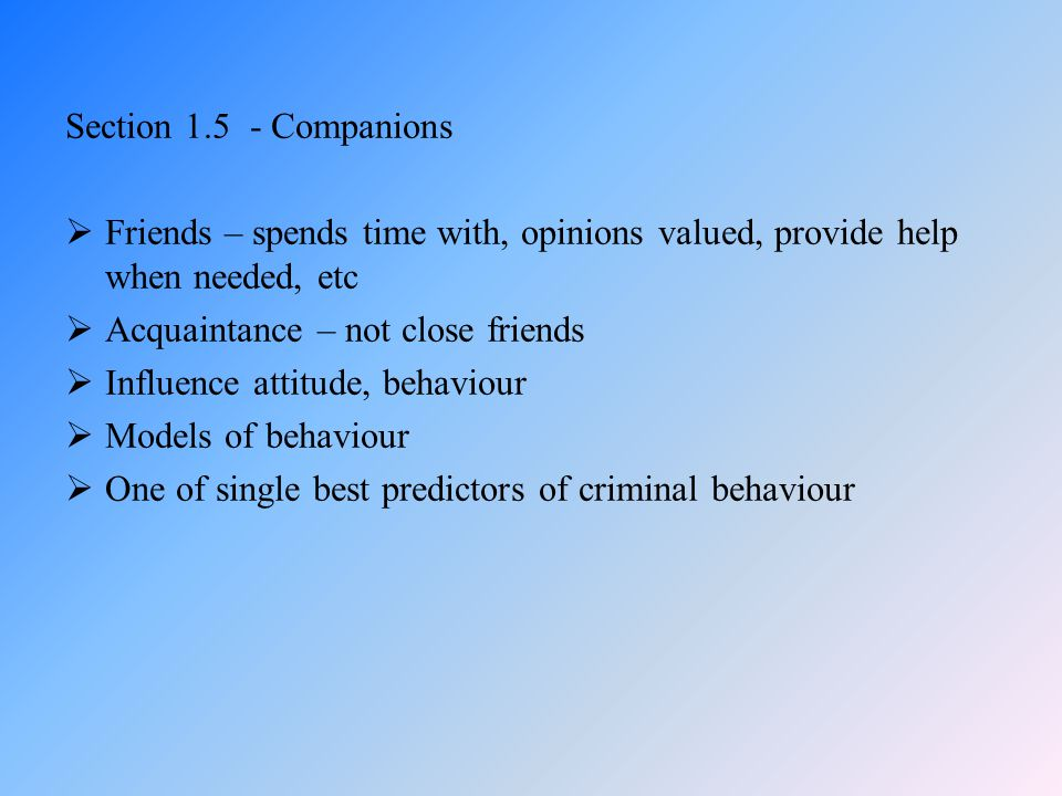 Section 1.5 - Companions Friends – spends time with, opinions valued, provide help when needed, etc.