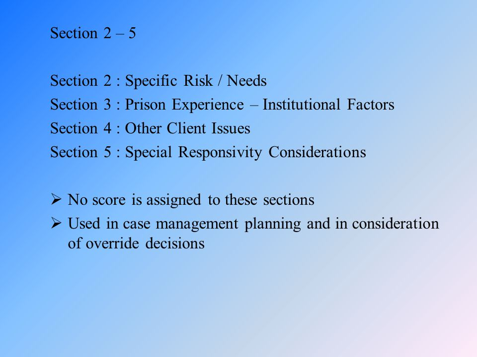 Section 2 – 5 Section 2 : Specific Risk / Needs. Section 3 : Prison Experience – Institutional Factors.