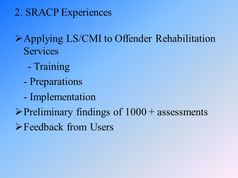 2. SRACP Experiences Applying LS/CMI to Offender Rehabilitation Services. - Training. - Preparations.