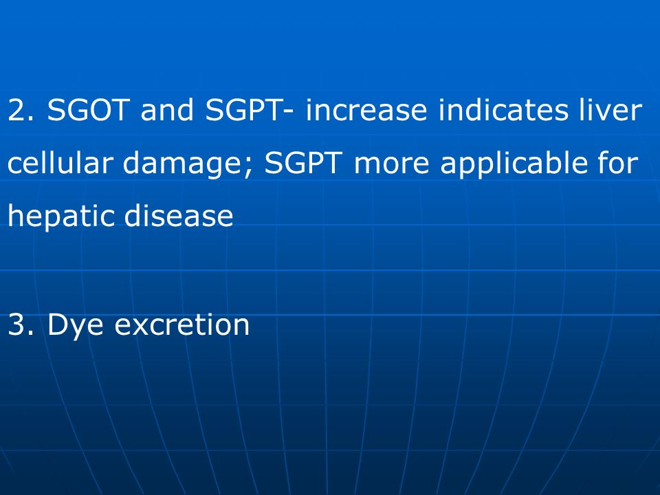 2. SGOT and SGPT- increase indicates liver