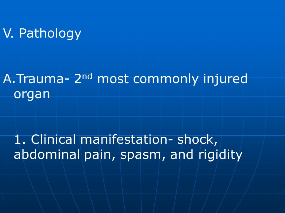 V. Pathology Trauma- 2nd most commonly injured organ.
