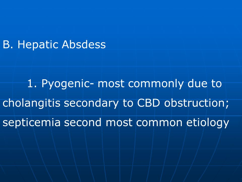 B. Hepatic Absdess 1. Pyogenic- most commonly due to.