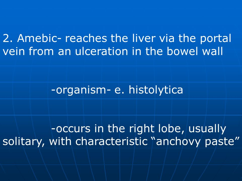 2. Amebic- reaches the liver via the portal vein from an ulceration in the bowel wall