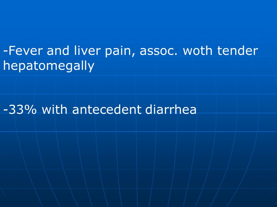 Fever and liver pain, assoc. woth tender hepatomegally