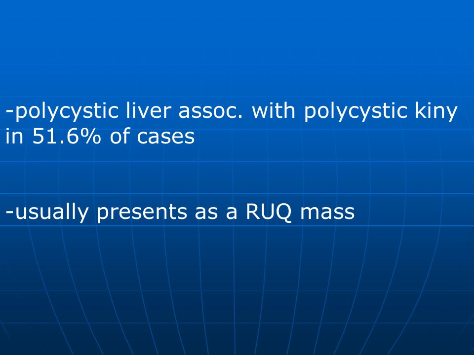 -polycystic liver assoc. with polycystic kiny in 51.6% of cases
