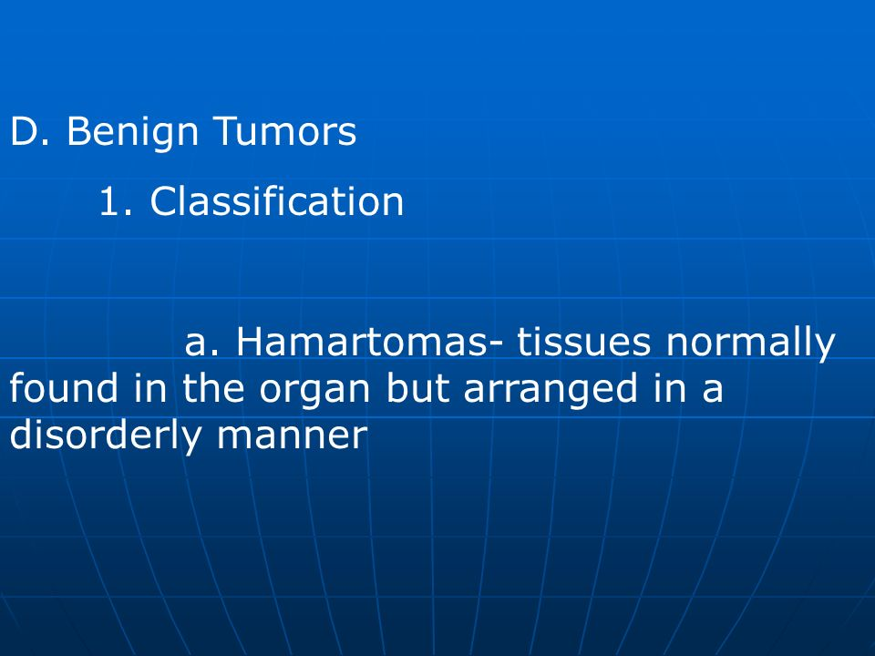 D. Benign Tumors 1. Classification. a.
