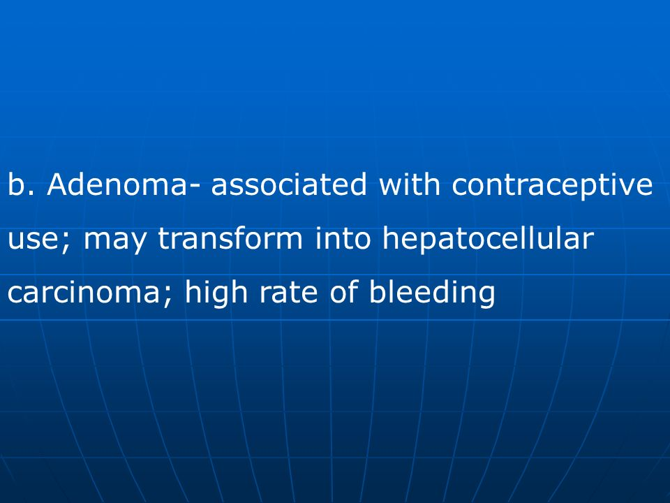 b. Adenoma- associated with contraceptive